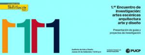 1er Encuentro de investigación: Artes Escénicas, Arquitectura y Arte y Diseño