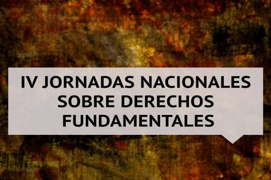 IV Jornadas Nacionales sobre Derechos Fundamentales