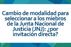 Segundo boletín sobre la Junta Nacional de Justicia: «Cambio de modalidad para seleccionar a los miembros de la Junta Nacional de Justicia (JNJ): ¿por invitación directa?»