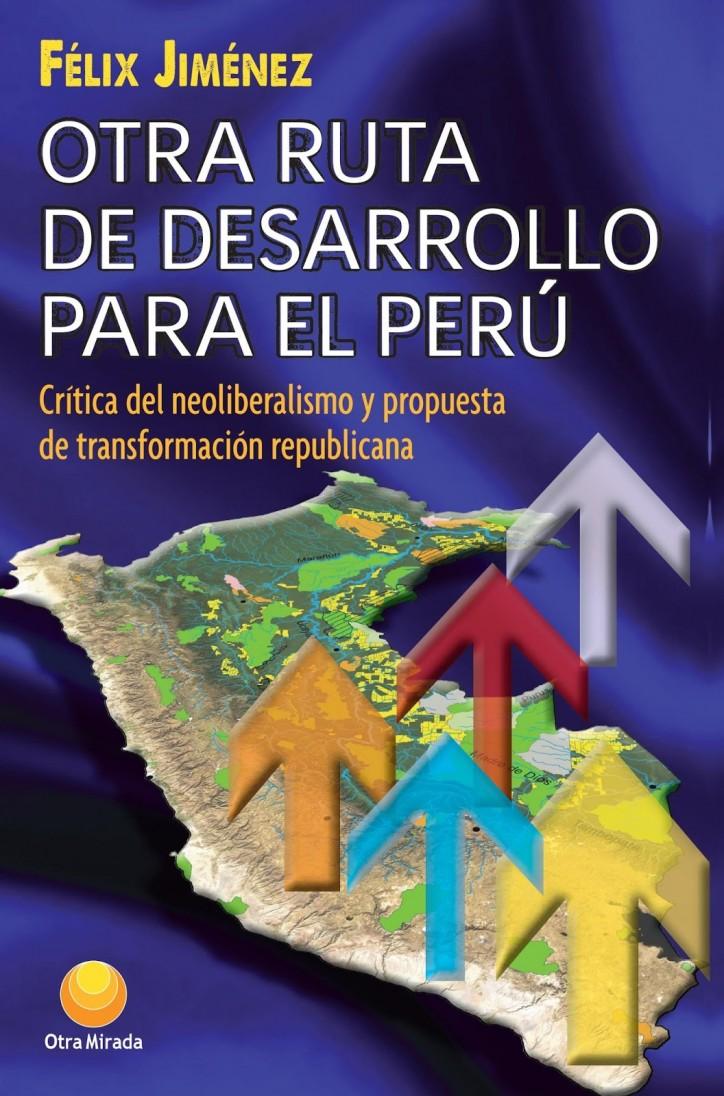 """Presentación de libro """"Otra Ruta de desarrollo para el Perú. Crítica del neoliberalismo y propuesta de transformación"""" de Félix Jiménez. 22 de junio 3.15 p.m."""