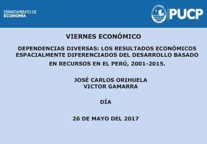 Viernes Económico | Dependencias diversas: Los resultados económicos espacialmente diferenciados del desarrollo basado en recursos en el Perú 2001-2015.