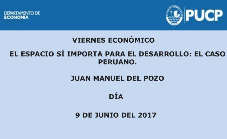 Viernes Económico El espacio sí importa para el desarrollo: El caso peruano.