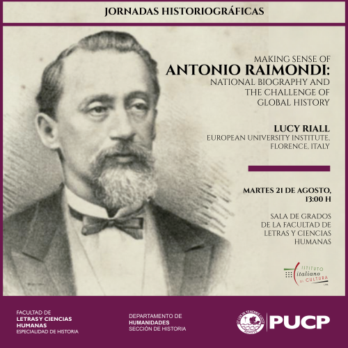 "Jornadas Historiográficas: ""Making sense of Antonio Raimondi: National biography and the challenge of global history"""